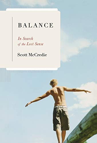 Balance: In Search of the Lost Sense von Little, Brown and Company
