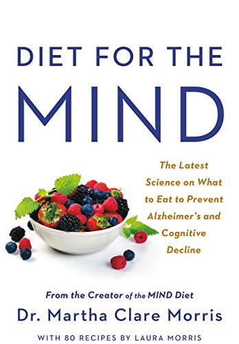 Diet for the MIND: The Latest Science on What to Eat to Prevent Alzheimer's and Cognitive Decline -- From the Creator of the MIND Diet von Little, Brown and Company