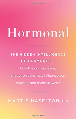 Hormonal: The Hidden Intelligence of Hormones -- How They Drive Desire, Shape Relationships, Influence Our Choices, and Make Us Wiser von Little, Brown and Company