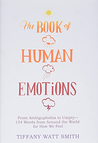 The Book of Human Emotions: From Ambiguphobia to Umpty -- 154 Words from Around the World for How We Feel von Little, Brown and Company