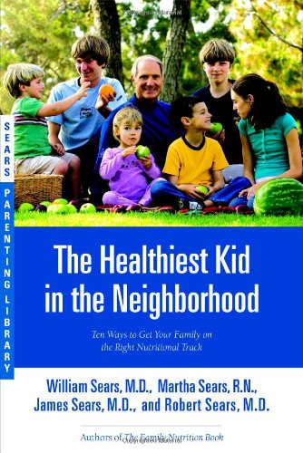 The Healthiest Kid in the Neighborhood: Ten Ways to Get Your Family on the Right Nutritional Track (Sears Parenting Library) von Little, Brown and Company