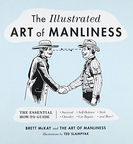 The Illustrated Art of Manliness: The Essential How-To Guide: Survival • Chivalry • Self-Defense • Style • Car Repair • And More! von Little, Brown and Company
