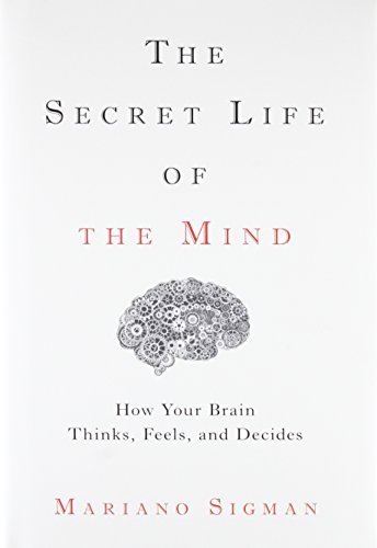 The Secret Life of the Mind: How Your Brain Thinks, Feels, and Decides von Little, Brown and Company