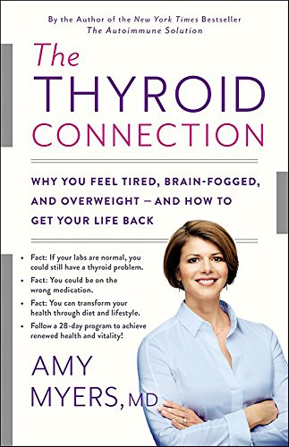 The Thyroid Connection: Why You Feel Tired, Brain-Fogged, and Overweight -- and How to Get Your Life Back von Little, Brown and Company