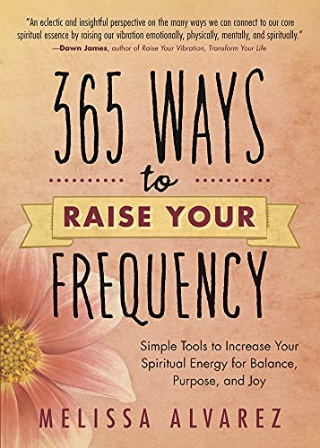 365 Ways to Raise Your Frequency: Simple Tools to Increase Your Spiritual Energy for Balance, Purpose, and Joy von LLEWELLYN PUB