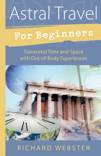 Astral Travel for Beginners Astral Travel for Beginners: Transcend Time and Space with Out-Of-Body Experiences Transcend Time and Space with Out-Of-Bo (For Beginners (Llewellyn's)) von Llewellyn Publications,U.S.