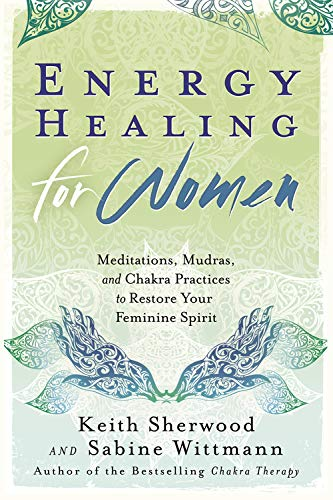 Energy Healing for Women: Meditations, Mudras, and Chakra Practices to Restore Your Feminine Spirit von Llewellyn Publications,U.S.