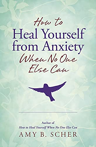 How to Heal Yourself from Anxiety When No One Else Can von Llewellyn Publications,U.S.