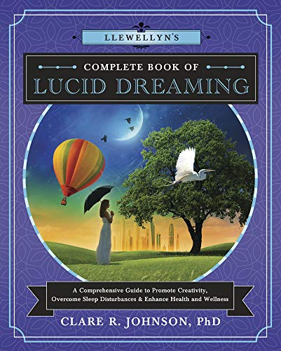 Llewellyn's Complete Book of Lucid Dreaming: A Comprehensive Guide to Promote Creativity, Overcome Sleep Disturbances and Enhance Health and Wellness von Llewellyn Publications,U.S.
