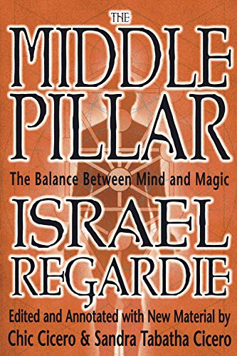 Middle Pillar: The Balance Between Mind and Magic: Formerly the Middle Pillar von Llewellyn Publications,U.S.