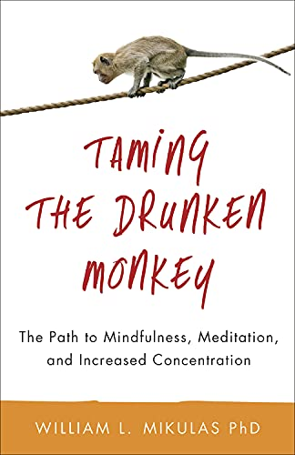 Taming the Drunken Monkey: The Path to Mindfulness, Meditation, and Increased Concentration von Llewellyn Publications,U.S.