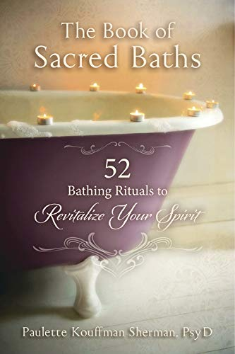 The Book of Sacred Baths: 52 Bathing Rituals to Revitalize Your Spirit von Llewellyn Publications