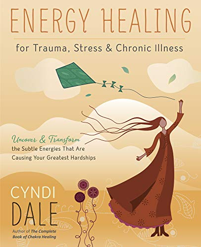 Energy Healing for Trauma, Stress & Chronic Illness: Uncover & Transform the Subtle Energies That Are Causing Your Greatest Hardships von Llewellyn Publications