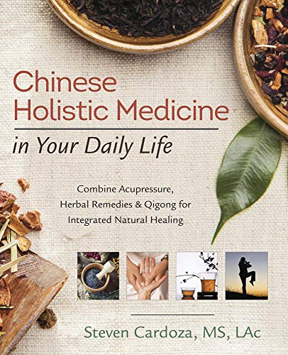 Chinese Holistic Medicine in Your Daily Life: Combine Acupressure, Herbal Remedies and Qigong for Integrated Natural Healing von Llewellyn Publications,U.S.