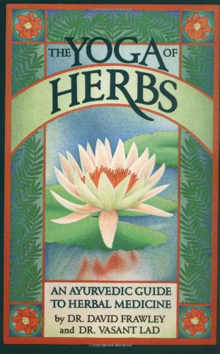 Yoga of Herbs, Ayurvedic Guide, Second Revised and Enlarged Edition: An Ayurvedic Guide to Herbal Medicine von LOTUS LIGHT
