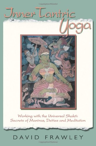 Inner Tantric Yoga: Working with the Universal Shakti: Secrets of Mantras, Deities, and Meditation von LOTUS LIGHT