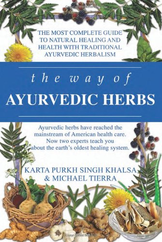 The Way of Ayurvedic Herbs: The Most Complete Guide to Natural Healing and Health with Traditional Ayurvedic Herbalism von Lotus Press