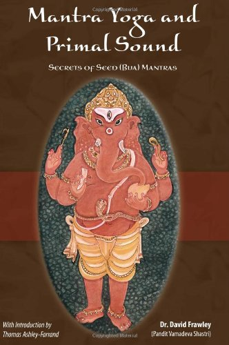 Mantra Yoga and the Primal Sound: Secrets of the Seed (bija) Mantras von Lotus Press