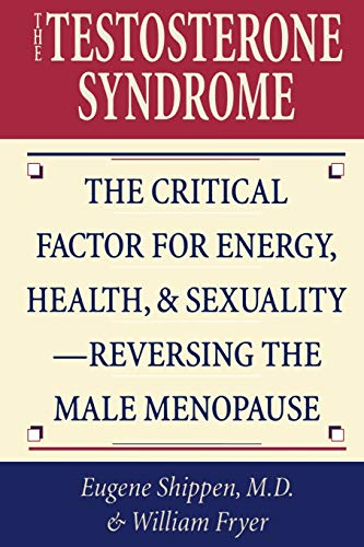 The Testosterone Syndrome: The Critical Factor for Energy, Health, and Sexuality-Reversing the Male Menopause von M. Evans & Company