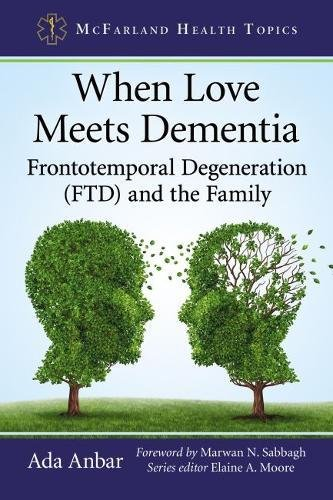 When Love Meets Dementia: Frontotemporal Degeneration (Ftd) and the Family (Mcfarland Health Topics) von MCFARLAND & CO INC