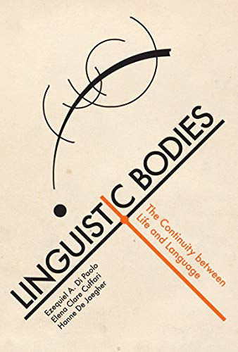 Linguistic Bodies: The Continuity between Life and Language (Mit Press) von MIT Press Ltd