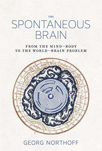 The Spontaneous Brain: From the Mind-Body to the World-Brain Problem (Mit Press) von MIT Press Ltd