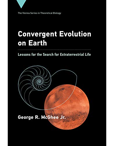 Convergent Evolution on Earth: Lessons for the Search for Extraterrestrial Life (Vienna Series in Theoretical Biology, Band 24) von The MIT Press