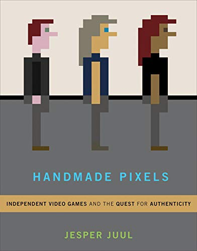 Handmade Pixels: Independent Video Games and the Quest for Authenticity (Mit Press) von The MIT Press