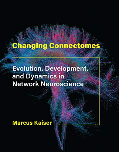 Changing Connectomes: Evolution, Development, and Dynamics in Network Neuroscience von The MIT Press