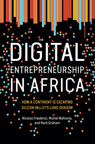 Digital Entrepreneurship in Africa: How a Continent Is Escaping Silicon Valley's Long Shadow von The MIT Press