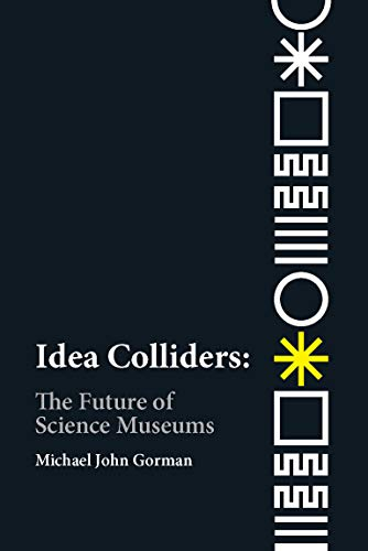 Idea Colliders: The Future of Science Museums (metaLAB Projects) von The MIT Press