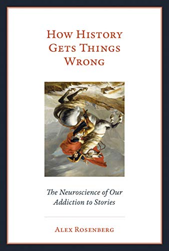 How History Gets Things Wrong: The Neuroscience of our Addiction to Stories (Mit Press) von The MIT Press