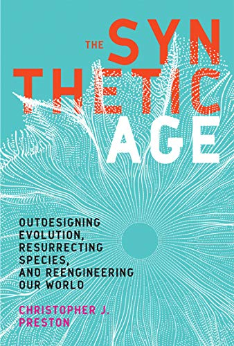 The Synthetic Age: Outdesigning Evolution, Resurrecting Species, and Reengineering Our World (Mit Press) von The MIT Press