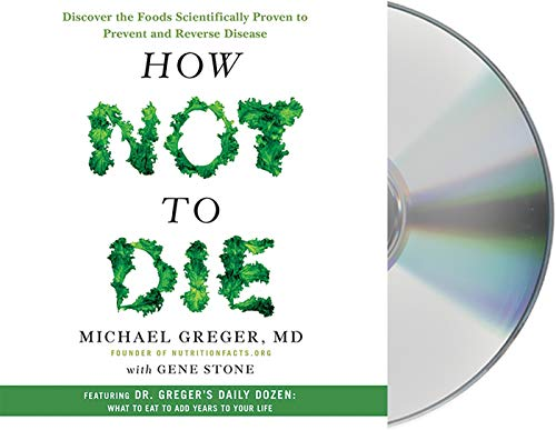 How Not to Die: Discover the Foods Scientifically Proven to Prevent and Reverse Disease von MACMILLAN AUDIO