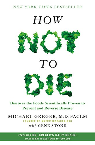 How Not to Die: Discover the Foods Scientifically Proven to Prevent and Reverse Disease von Macmillan USA