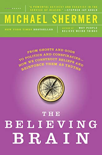 The Believing Brain: From Ghosts and Gods to Politics and Conspiracies - How We Construct Beliefs and Reinforce Them as Truths von Macmillan USA