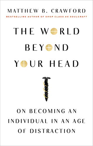 The World Beyond Your Head: On Becoming an Individual in an Age of Distraction von Macmillan Us; Farrar, Straus, Giroux