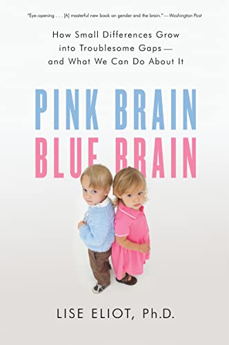 Pink Brain, Blue Brain: How Small Differences Grow Into Troublesome Gaps -- And What We Can Do About It von Mariner Books