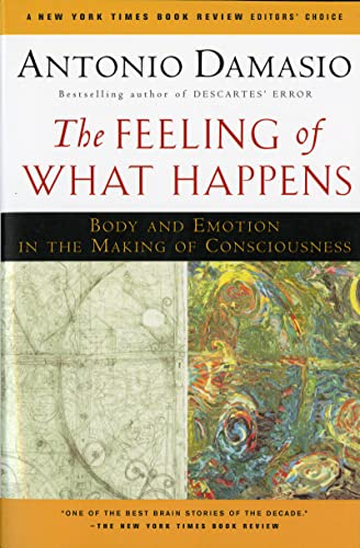 The Feeling of What Happens: Body and Emotion in the Making of Consciousness von Mariner Books