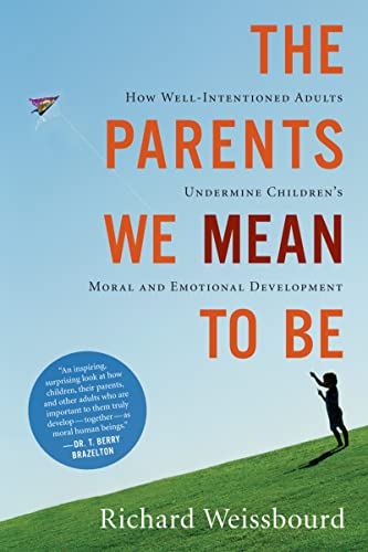 The Parents We Mean To Be: How Well-Intentioned Adults Undermine Children's Moral and Emotional Development von Mariner Books