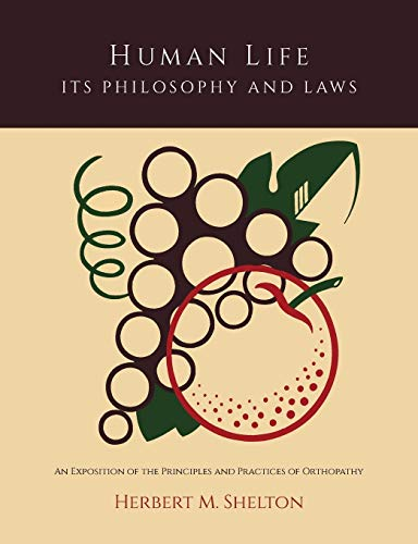 Human Life Its Philosophy and Laws; An Exposition of the Principles and Practices of Orthopathy von MARTINO FINE BOOKS