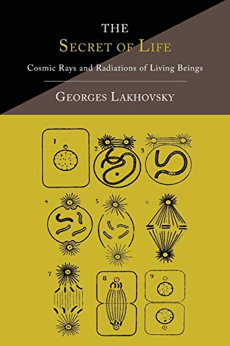 The Secret of Life: Cosmic Rays and Radiations of Living Beings von Martino Fine Books