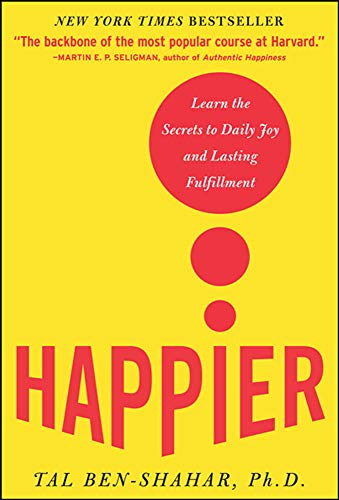 Happier: Learn the Secrets to Daily Joy and Lasting Fulfillment von McGraw-Hill Education