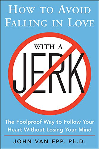 How to Avoid Falling in Love with a Jerk von McGraw-Hill Education