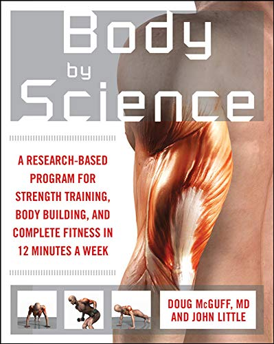 Body by Science: A Research Based Program for Strength Training, Body building, and Complete Fitness in 12 Minutes a Week: A Research Based Program to Get the Results You Want in 12 Minutes a Week von McGraw-Hill Education - Europe