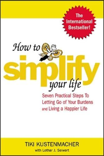 How to Simplify Your Life: Seven Practical Steps to Letting Go of Your Burdens and Living a Happier Life von McGraw-Hill Education Ltd
