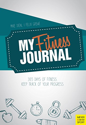 My Fitness Journal: 365 Days of Fitness. Keep Track of Your Progress von Meyer & Meyer Sport (UK) Ltd.