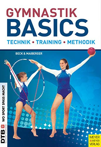 Gymnastik Basics: Technik - Training - Methodik von Meyer & Meyer Sport