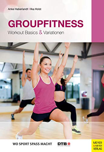 Groupfitness: Workout Basics & Variationen (Wo Sport Spass macht) von Meyer & Meyer Sport