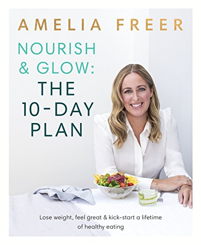 Nourish & Glow: The 10-Day Plan: Kickstart a lifetime of healthy eating von Penguin Books Ltd (UK)